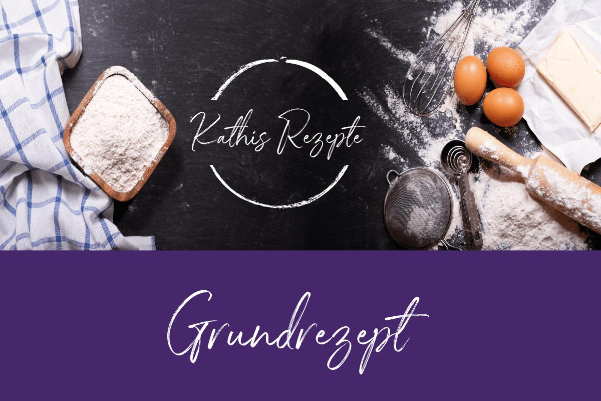 Grundrezepte - www.kathis-rezepte.com